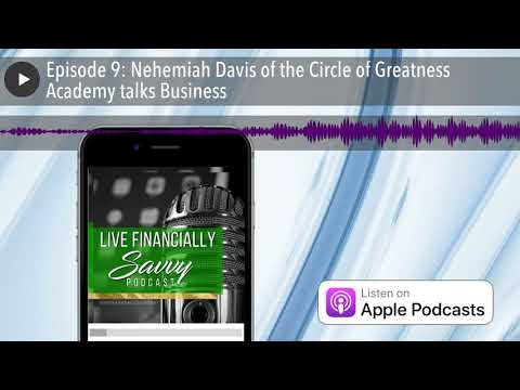 Episode 9: Nehemiah Davis of the Circle of Greatness Academy talks Business