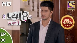 Yeh Pyaar Nahi Toh Kya Hai - Ep 30 - Full Episode - 27th April, 2018
