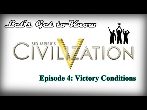 Let's Get to Know Civilization V : : Episode 4: Victory Conditions