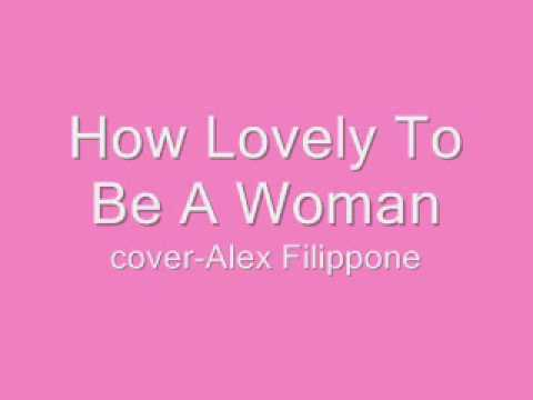 how lovely to be a woman-alex filippone