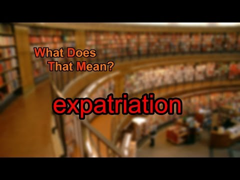 What does expatriation mean?