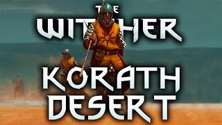 What Is The Korath Desert?  - Witcher Places Lore - Witcher lore - Witcher 3 Lore