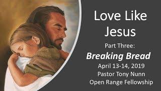 Love Like Jesus, Part 3: Breaking Bread