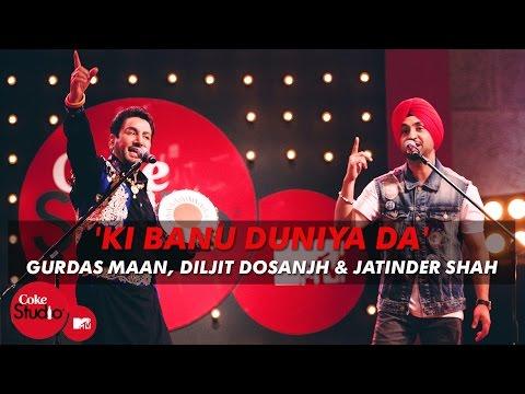 'ki-banu-duniya-da'---gurdas-maan-feat.-diljit-dosanjh-&-jatinder-shah---coke-studio-@-mtv-season-4
