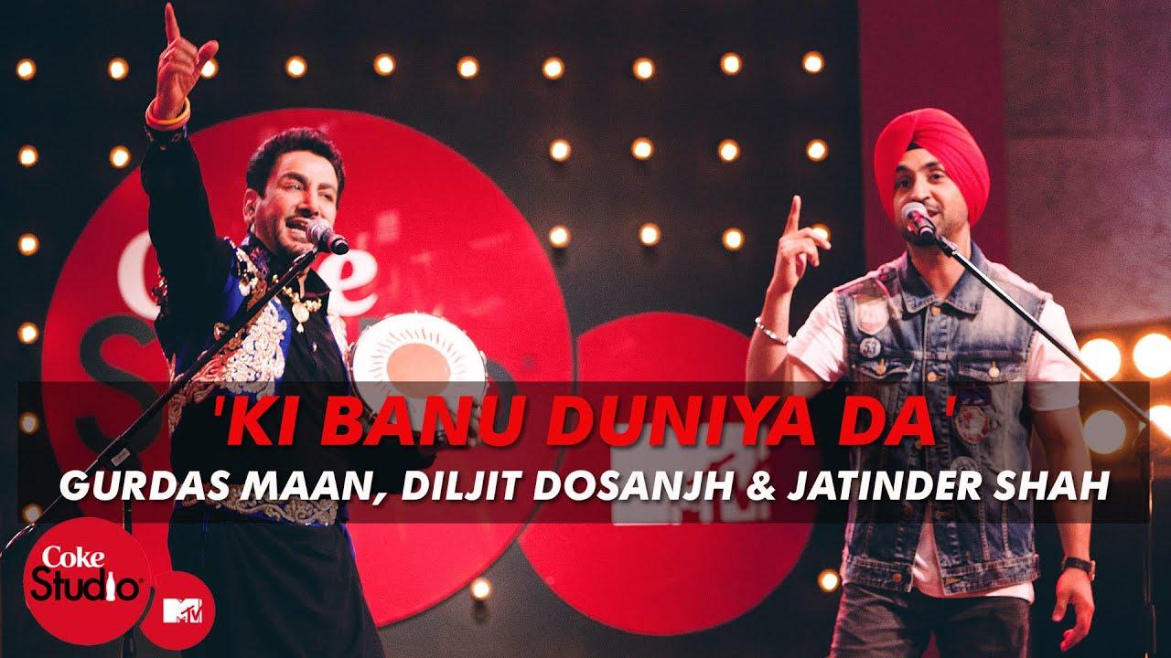 'Ki Banu Duniya Da' - Gurdas Maan feat. Diljit Dosanjh & Jatinder Shah - Coke Studio @