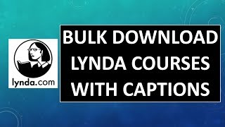 Bulk Download Lynda Courses With Captions