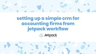 """""""Setting up a Simple CRM for Accounting Firms from Jetpack Workflow"""""""