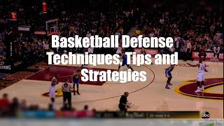 Basketball Defense Techniques, Tips and Strategies