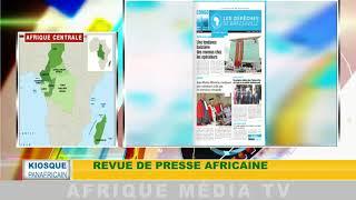 KIOSQUE PANAFRICAIN DU 04 06 2018 : REVUE DE PRESSE AFRICAINE