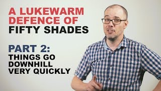 A Lukewarm Defence of Fifty Shades Part 2: Things Go Downhill Very Quickly