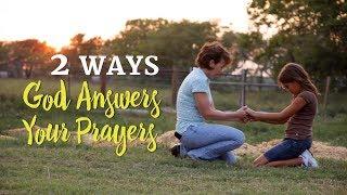 2 Ways God Answers Your Prayers