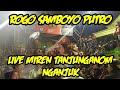 Rogo Samboyo Putro Live Miren Tanjunganom Nganjuk