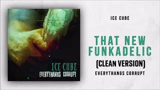 The New Funkadelic (CLEAN VERSION) - Ice Cube