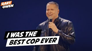 I Was The Best Cop Ever | Gary Owen