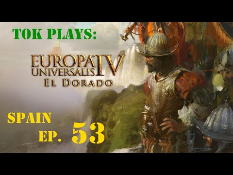 Tok plays EU4: El Dorado - Spain ep. 53 - Shipping Back