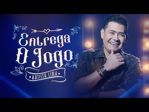 Batista Lima – Entrega o Jogo (Letra)