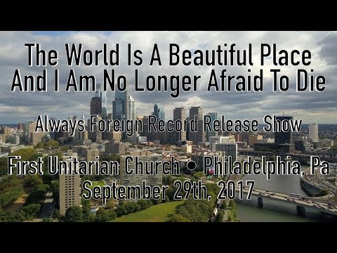 The World is a Beautiful Place & I am No Longer Afraid to Die - Record Release Show Full Set 9.29.17