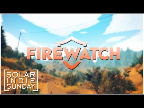 Solar Indie Sunday - Firewatch ...Aggressive Ranger...