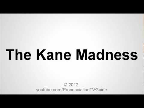 How to pronounce The Kane Madness