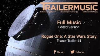 Rogue One: A Star Wars Story - Teaser Trailer Exclusive Full Music (Edited Version)