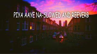 Piya Aaye Na | lofi  | slowed and reeverb | Life Is music