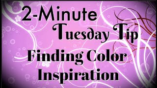 Simply Simple 2-MINUTE TUESDAY TIP - Finding Color Inspiration by Connie Stewart