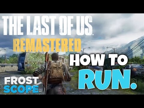 The Last Of Us Remastered How To Run (Tutorial)