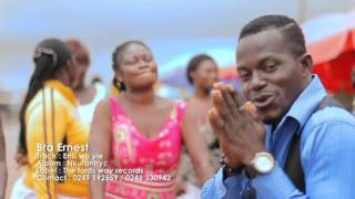Ensi Wo Yie By Bra Ernest  (LATEST VIDEO)
