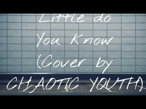Little do you know CHAOTIC YOUTH