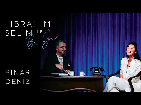 İbrahim Selim ile Bu Gece #38: Pınar Deniz, Ceren Temel