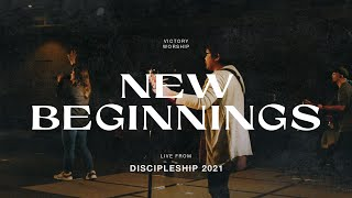 New Beginnings - Victory Worship (Live from Discipleship 2021)