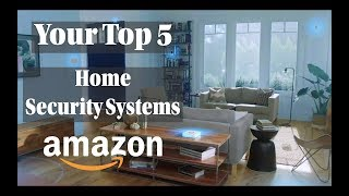 Top 5 Home Security Systems From Amazon
