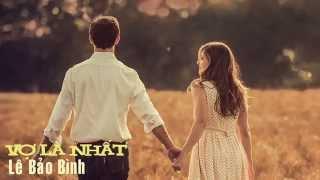 Vợ Là Nhất - Lê Bảo Bình | Video Lyrics HD |