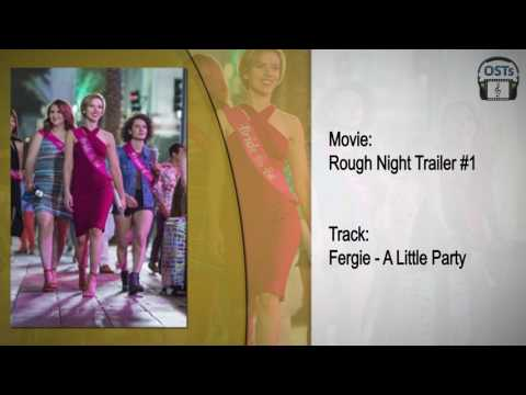 Rough Night   Soundtrack   Fergie - A Little Party (Never Killed Nobody)