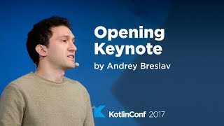KotlinConf 2017 - Opening Keynote by Andrey Breslav