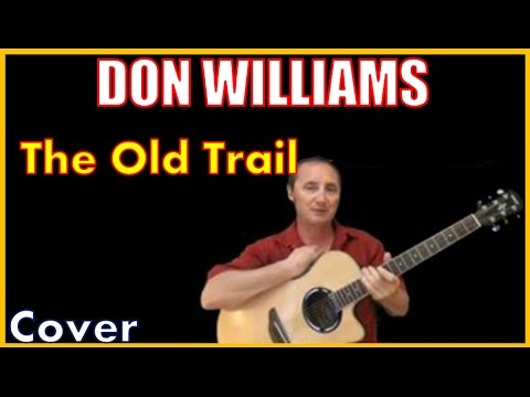 The Old Trail Don Williams Cover And Lyrics