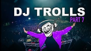 DJs that Trolled the Crowd (Part 7)