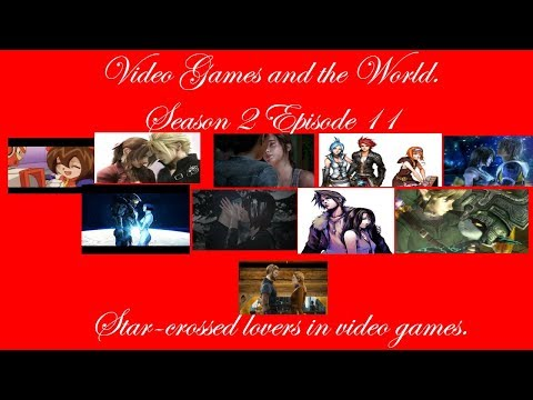 Video Games and the World Season 2 Episode 11 - Star-crossed lovers in video games