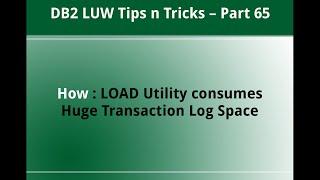Db2 Tips N Tricks Part 65  - How Load Utility Uses Huge Transaction Log Space