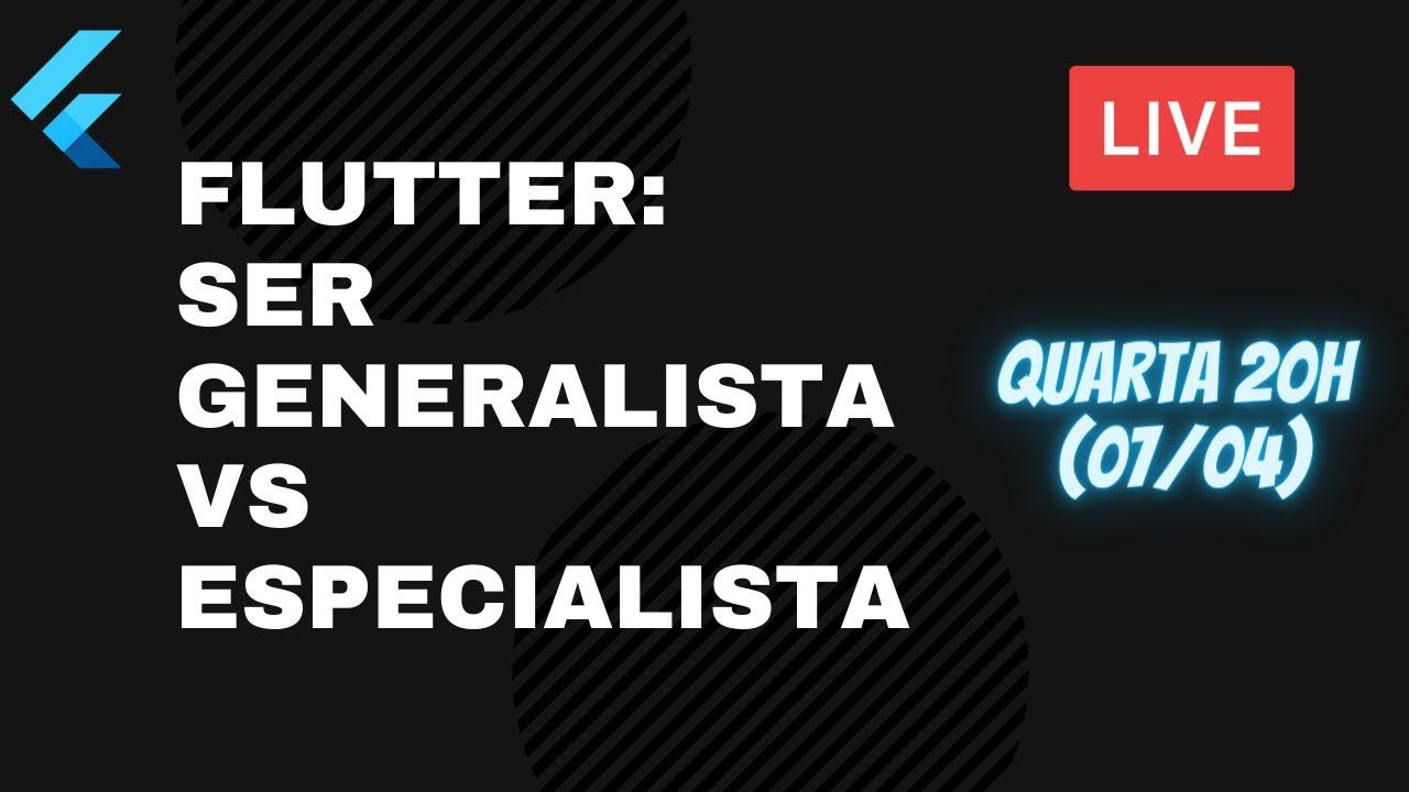 FLUTTER: SER GENERALISTA VS ESPECIALISTA