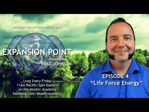 The Expansion Point  Episode 4: Life Force Energy