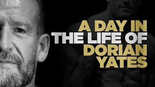 A Day In The Life Of Dorian Yates