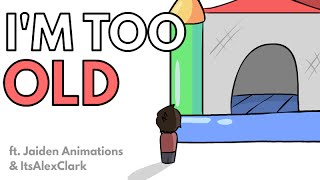 I'm Too Old! (ft. JaidenAnimations & ItsAlexClark)