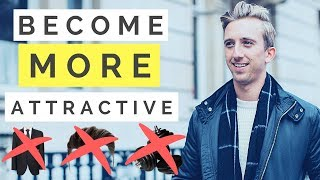 How To Become MORE Attractive (WITHOUT Changing How You Look)