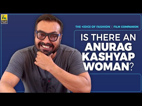 Is There An Anurag Kashyap Woman? | The Voice Of Fashion | Film Companion