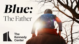 Blue: The Father | A Kennedy Center Digital Stage Original
