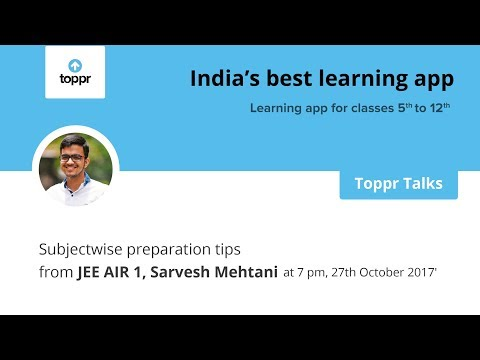 Toppr Talks: JEE subject-wise preparation with Sarvesh Mehtani, AIR 1 JEE 2017
