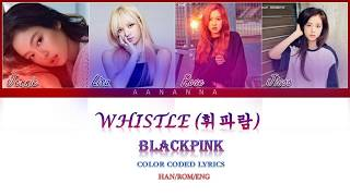 Blackpink – Whistle  휘파람     Color Coded Lyrics   Han/rom/eng _by Aananna