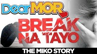 """Dear MOR: """"Break Na Tayo"""" The Miko Story 01-20-18"""