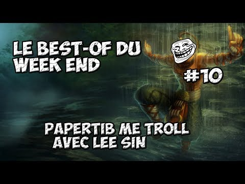 le best of du week end 10 papertib me troll avec son lee sin et autres. Black Bedroom Furniture Sets. Home Design Ideas